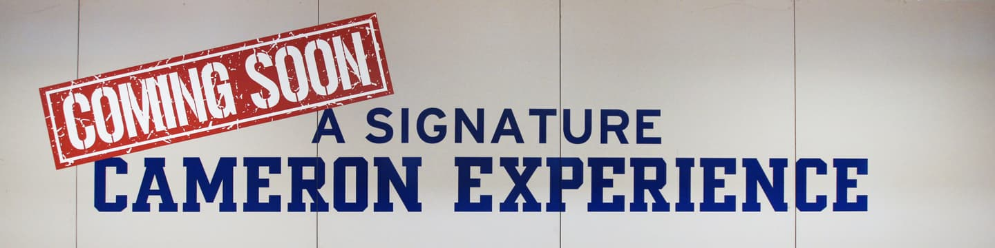 Coming Soon: A Signature Cameron Experience